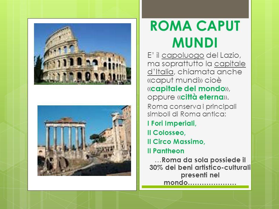 ROMA CAPUT MUNDI E il capoluogo del Lazio, ma soprattutto la capitale dItalia, chiamata anche «caput mundi» cioè « capitale del mondo », oppure « citt
