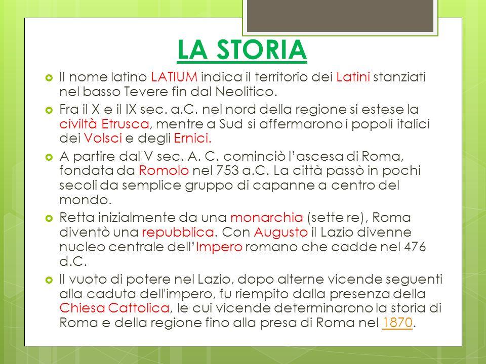 LA STORIA Il nome latino LATIUM indica il territorio dei Latini stanziati nel basso Tevere fin dal Neolitico. Fra il X e il IX sec. a.C. nel nord dell