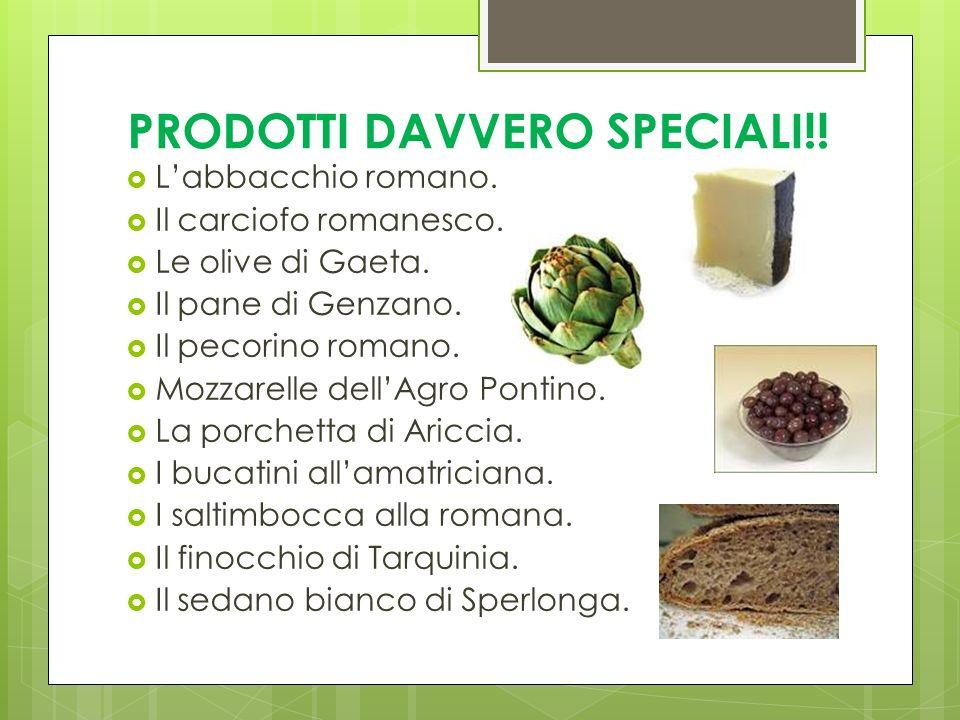 PRODOTTI DAVVERO SPECIALI!! Labbacchio romano. Il carciofo romanesco. Le olive di Gaeta. Il pane di Genzano. Il pecorino romano. Mozzarelle dellAgro P