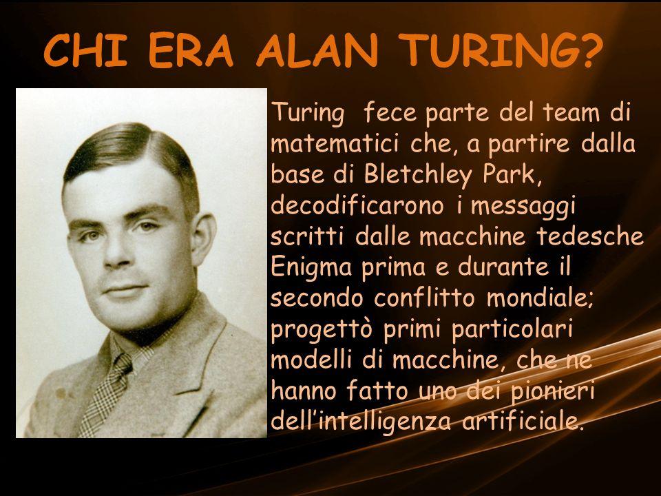 Turing fece parte del team di matematici che, a partire dalla base di Bletchley Park, decodificarono i messaggi scritti dalle macchine tedesche Enigma prima e durante il secondo conflitto mondiale; progettò primi particolari modelli di macchine, che ne hanno fatto uno dei pionieri dellintelligenza artificiale.