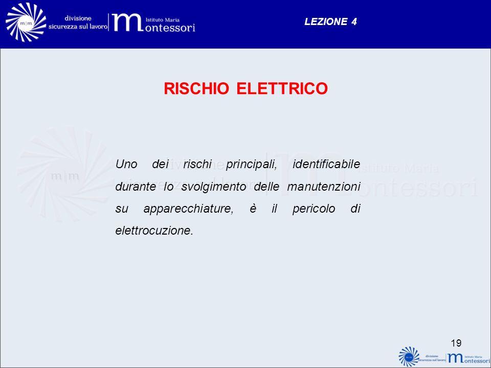 LEZIONE 4 RISCHIO ELETTRICO Uno dei rischi principali, identificabile durante lo svolgimento delle manutenzioni su apparecchiature, è il pericolo di e