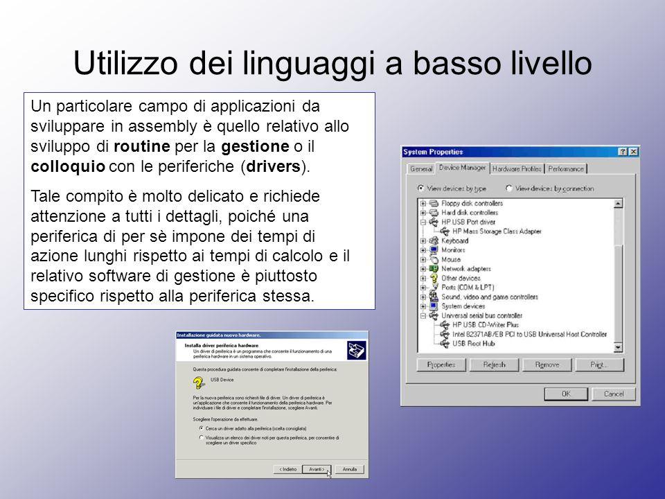 Utilizzo dei linguaggi a basso livello Un particolare campo di applicazioni da sviluppare in assembly è quello relativo allo sviluppo di routine per la gestione o il colloquio con le periferiche (drivers).