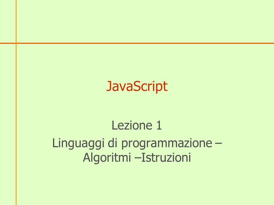 JavaScript Lezione 1 Linguaggi di programmazione – Algoritmi –Istruzioni