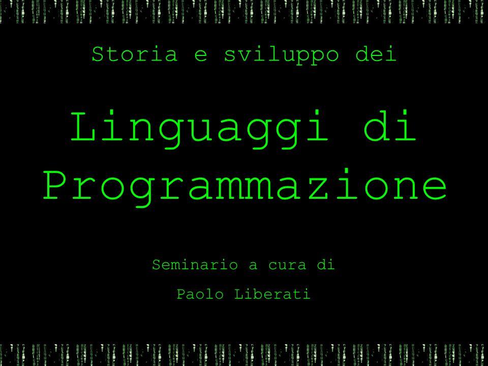 Storia e sviluppo dei Seminario a cura di Paolo Liberati Linguaggi di Programmazione