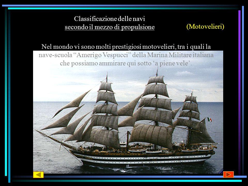 Classificazione delle navi secondo il mezzo di propulsione (Motovelieri) Nel mondo vi sono molti prestigiosi motovelieri, tra i quali la nave-scuola Amerigo Vespucci della Marina Militare italiana che possiamo ammirare qui sotto a piene vele.