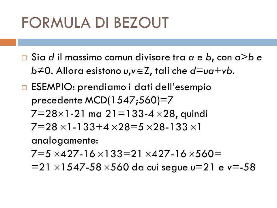 FORMULA DI BEZOUT Sia d il massimo comun divisore tra a e b, con a>b e b0. Allora esistono u,v Z, tali che d=ua+vb. ESEMPIO: prendiamo i dati dellesem