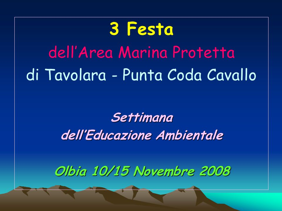 3 Festa dellArea Marina Protetta di Tavolara - Punta Coda CavalloSettimana dellEducazione Ambientale Olbia 10/15 Novembre 2008