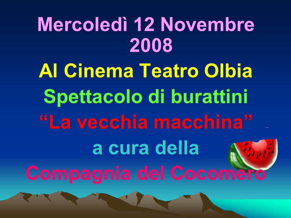 Mercoledì 12 Novembre 2008 Al Cinema Teatro Olbia Spettacolo di burattini La vecchia macchina a cura della Compagnia del Cocomero