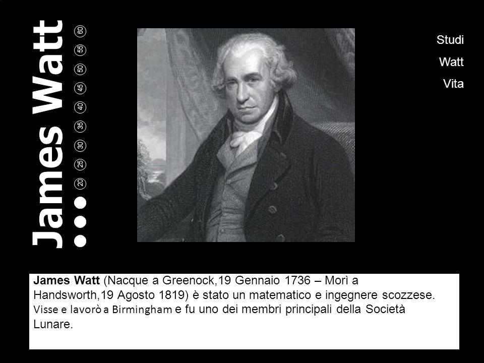 5 10 15 20 25 30 35 40 45 50 55 60 James Watt A cura di: Fabio Greco Nicolò Vaccara Daniel Rainer Scuola: I.T.I.S.