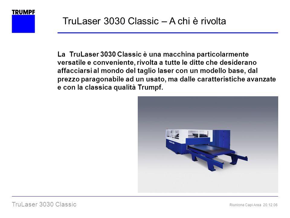 Riunione Capi Area 20.12.06 TruLaser 3030 Classic TruLaser 3030 Classic – A chi è rivolta La TruLaser 3030 Classic è una macchina particolarmente vers