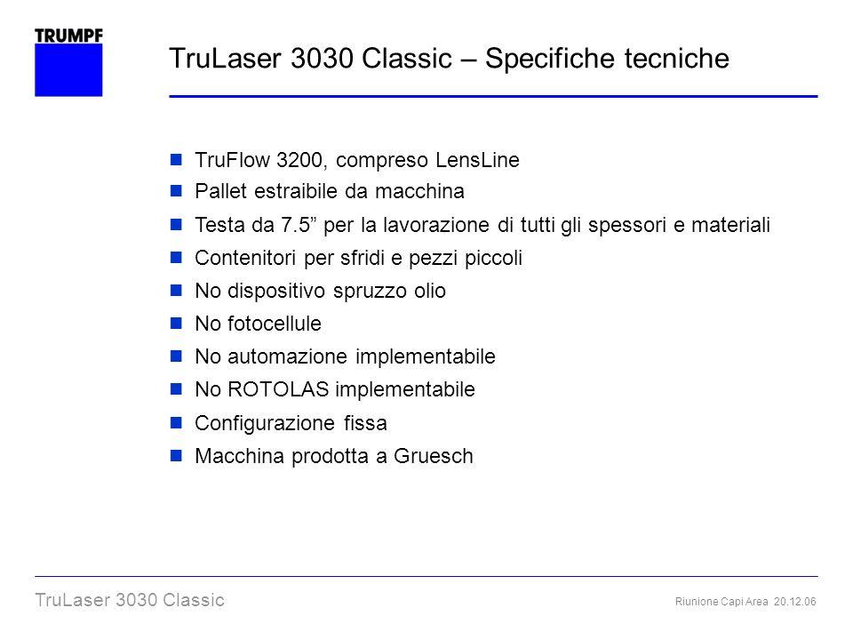 Riunione Capi Area 20.12.06 TruLaser 3030 Classic TruLaser 3030 Classic – Specifiche tecniche TruFlow 3200, compreso LensLine Pallet estraibile da mac