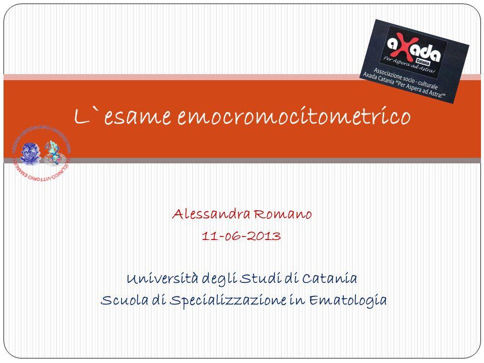 Alessandra Romano 11-o6-2013 Università degli Studi di Catania Scuola di Specializzazione in Ematologia L`esame emocromocitometrico