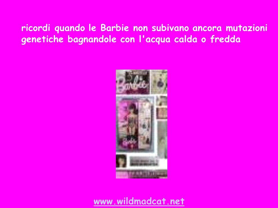 www.wildmadcat.net ricordi quando le Barbie non subivano ancora mutazioni genetiche bagnandole con l acqua calda o fredda