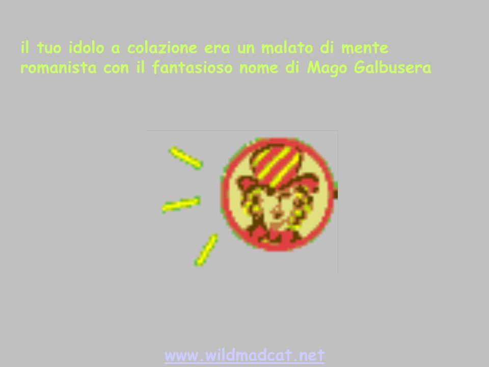 www.wildmadcat.net il tuo idolo a colazione era un malato di mente romanista con il fantasioso nome di Mago Galbusera