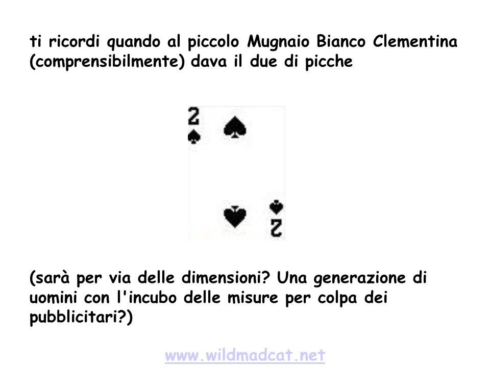 www.wildmadcat.net ti ricordi quando al piccolo Mugnaio Bianco Clementina (comprensibilmente) dava il due di picche (sarà per via delle dimensioni.