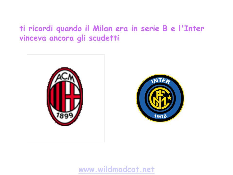 www.wildmadcat.net ti ricordi quando il Milan era in serie B e l Inter vinceva ancora gli scudetti