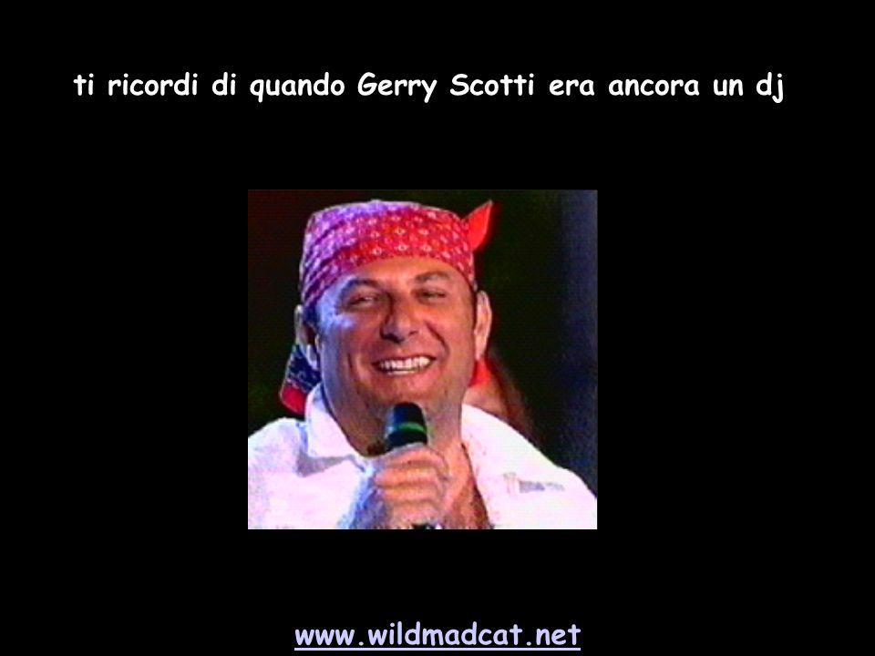 www.wildmadcat.net ti ricordi di quando Gerry Scotti era ancora un dj