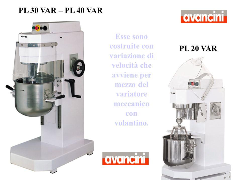 Esse sono costruite con variazione di velocità che avviene per mezzo del variatore meccanico con volantino. PL 30 VAR – PL 40 VAR PL 20 VAR