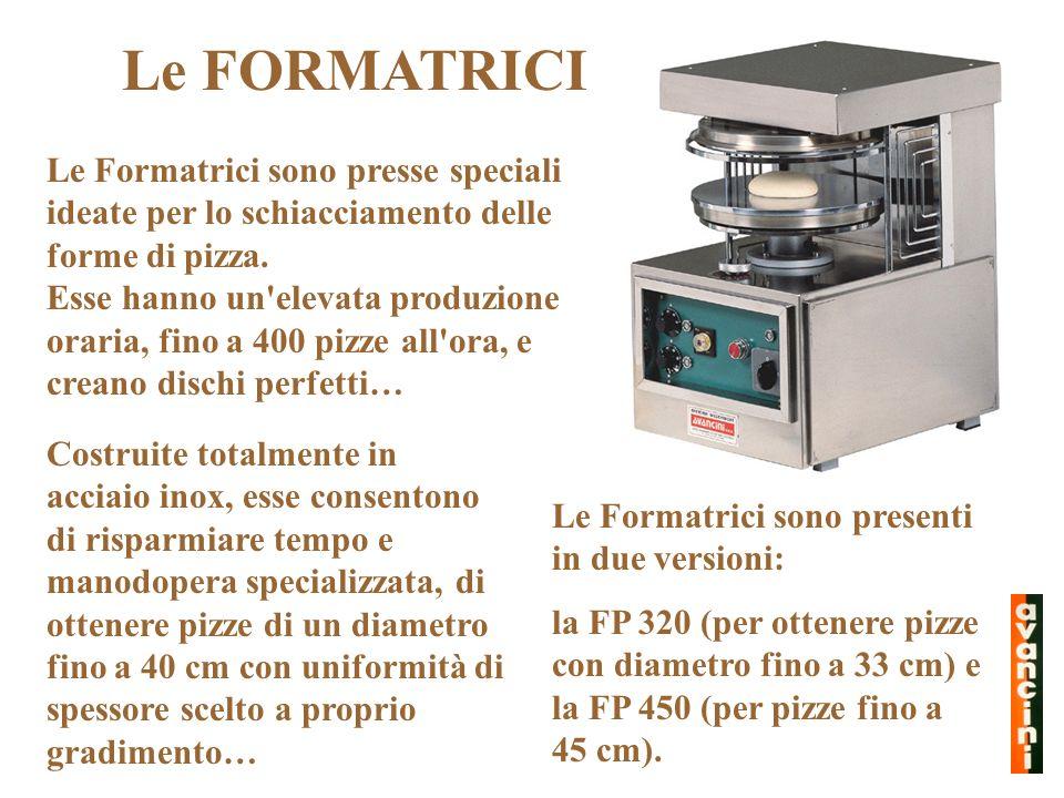Le FORMATRICI Le Formatrici sono presse speciali ideate per lo schiacciamento delle forme di pizza. Esse hanno un'elevata produzione oraria, fino a 40