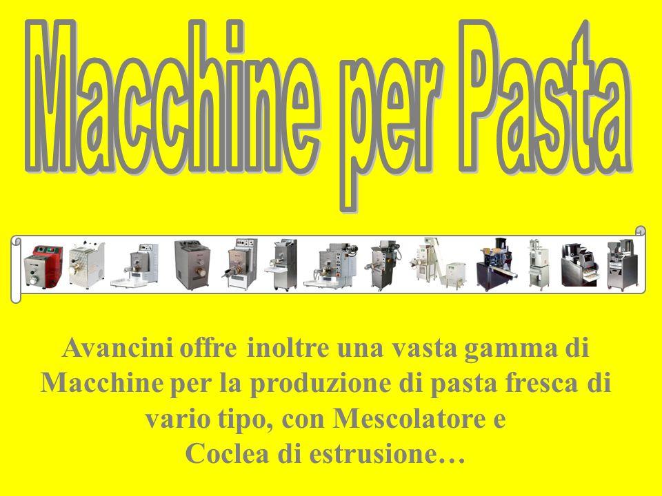 Avancini offre inoltre una vasta gamma di Macchine per la produzione di pasta fresca di vario tipo, con Mescolatore e Coclea di estrusione…