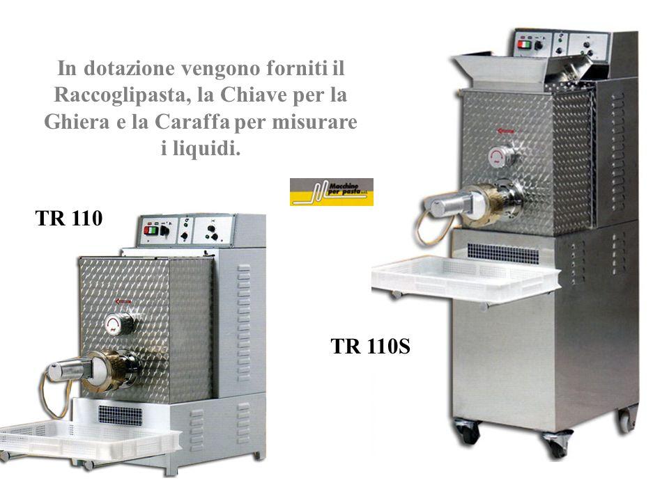 In dotazione vengono forniti il Raccoglipasta, la Chiave per la Ghiera e la Caraffa per misurare i liquidi. TR 110 TR 110S
