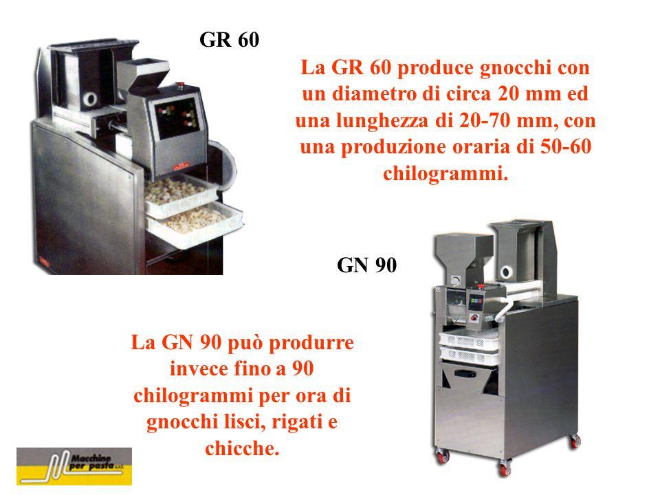 La GR 60 produce gnocchi con un diametro di circa 20 mm ed una lunghezza di 20-70 mm, con una produzione oraria di 50-60 chilogrammi. GR 60 GN 90 La G