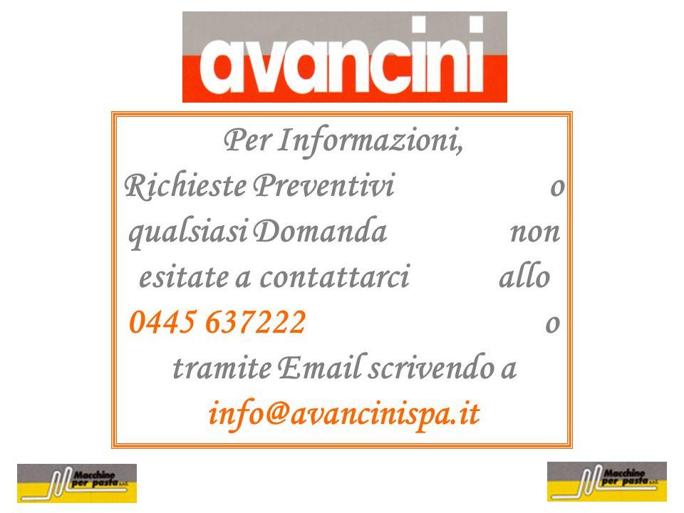 Per Informazioni, Richieste Preventivi o qualsiasi Domanda non esitate a contattarci allo 0445 637222 o tramite Email scrivendo a info@avancinispa.it