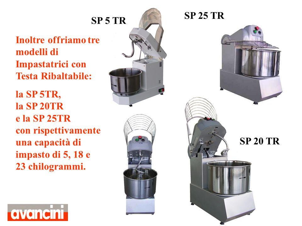 Inoltre offriamo tre modelli di Impastatrici con Testa Ribaltabile: la SP 5TR, la SP 20TR e la SP 25TR con rispettivamente una capacità di impasto di
