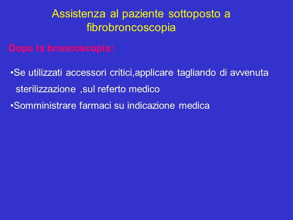 Assistenza al paziente sottoposto a fibrobroncoscopia Dopo la broncoscopia: Se utilizzati accessori critici,applicare tagliando di avvenuta sterilizza