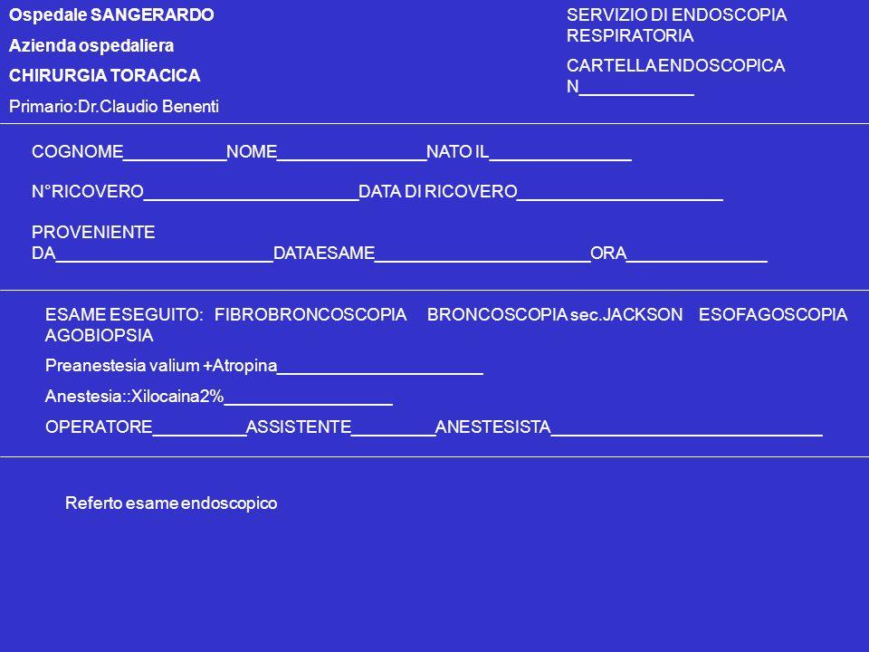 Ospedale SANGERARDO Azienda ospedaliera CHIRURGIA TORACICA Primario:Dr.Claudio Benenti SERVIZIO DI ENDOSCOPIA RESPIRATORIA CARTELLA ENDOSCOPICA N_____