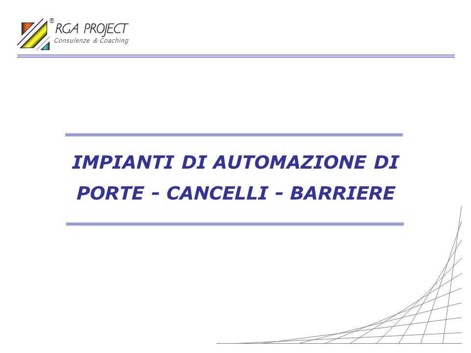 IMPIANTI DI AUTOMAZIONE DI PORTE - CANCELLI - BARRIERE Consulenze & Coaching ®