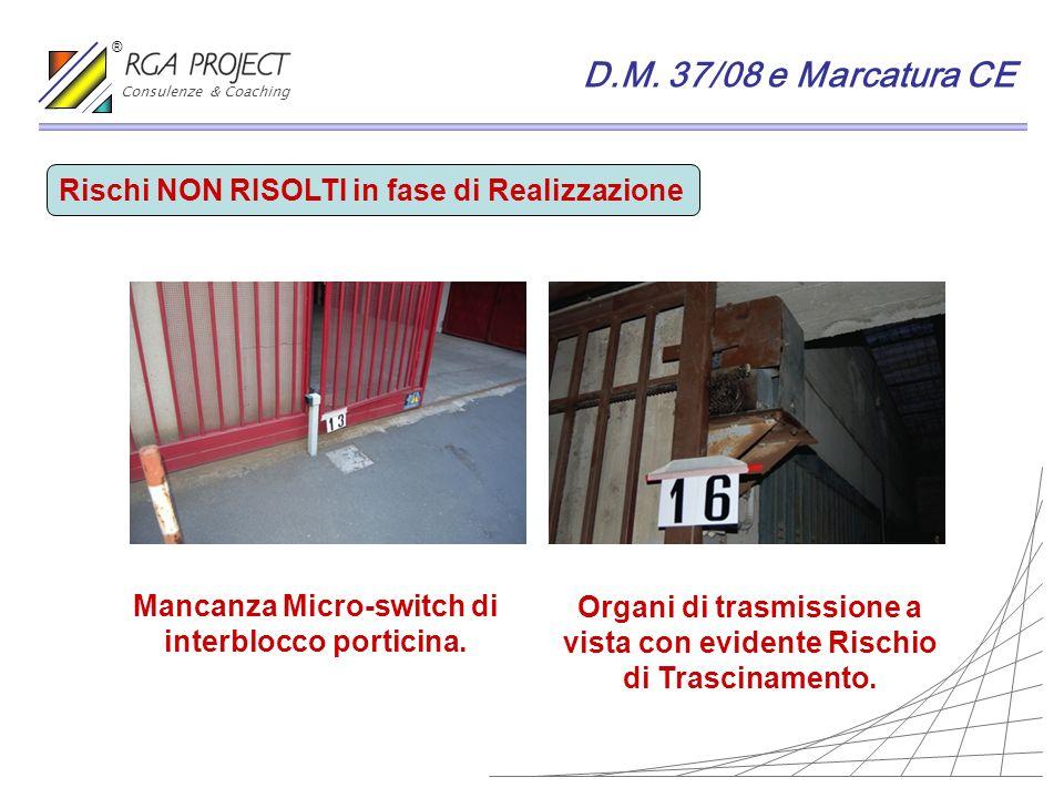 D.M. 37/08 e Marcatura CE Rischi NON RISOLTI in fase di Realizzazione Mancanza Micro-switch di interblocco porticina. Organi di trasmissione a vista c