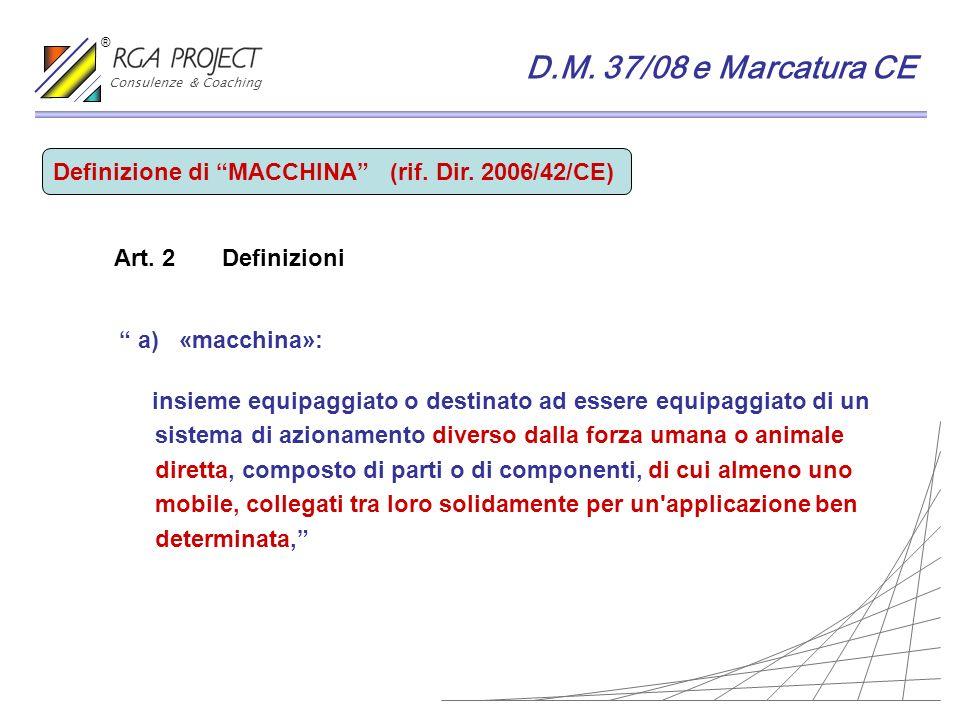 a) «macchina»: insieme equipaggiato o destinato ad essere equipaggiato di un sistema di azionamento diverso dalla forza umana o animale diretta, compo