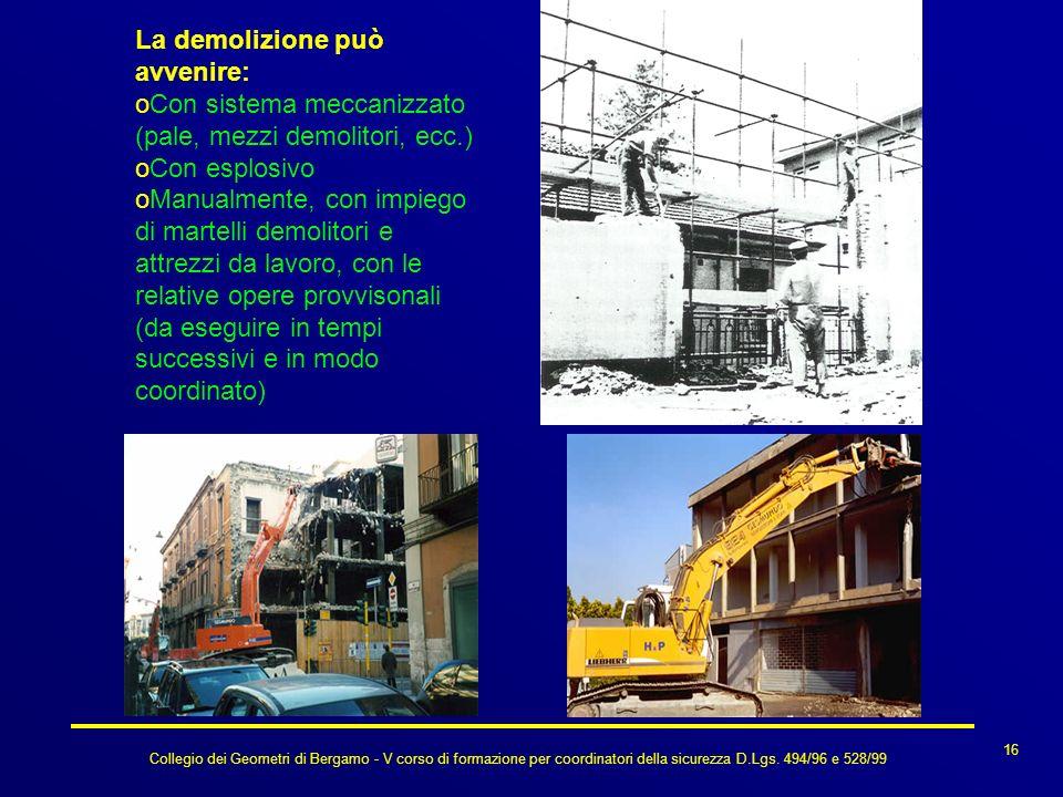 Collegio dei Geometri di Bergamo - V corso di formazione per coordinatori della sicurezza D.Lgs. 494/96 e 528/99 16 La demolizione può avvenire: oCon