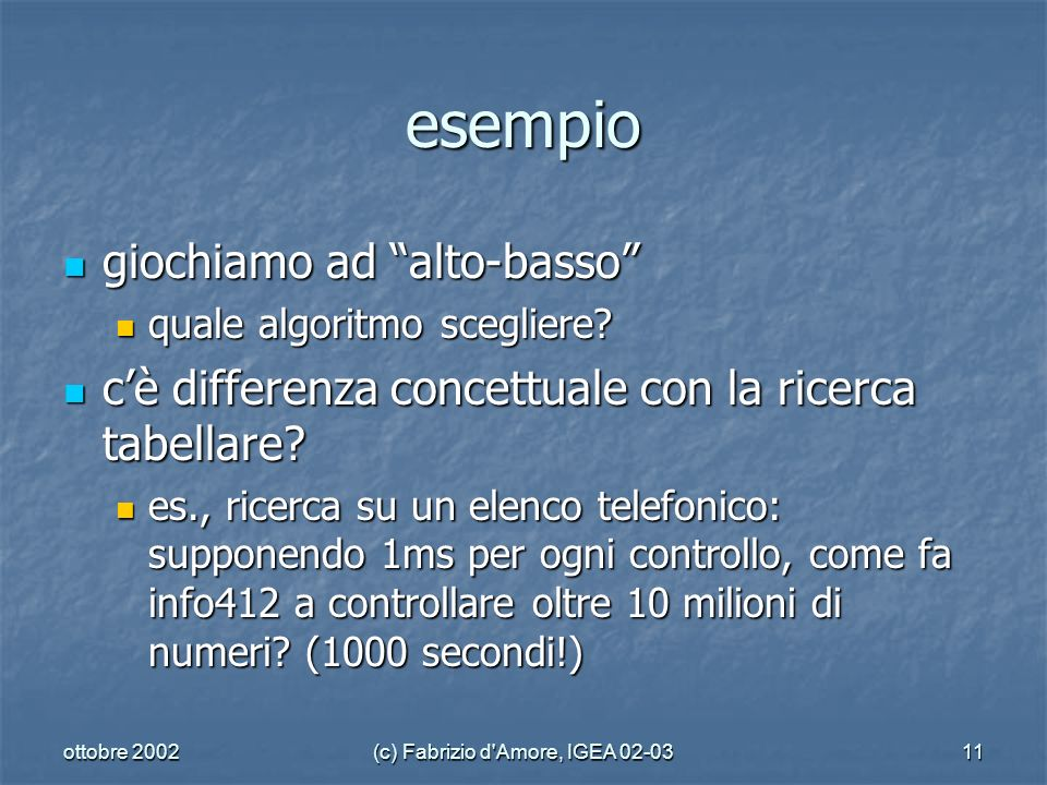 ottobre 2002(c) Fabrizio d Amore, IGEA 02-0311 esempio giochiamo ad alto-basso giochiamo ad alto-basso quale algoritmo scegliere.