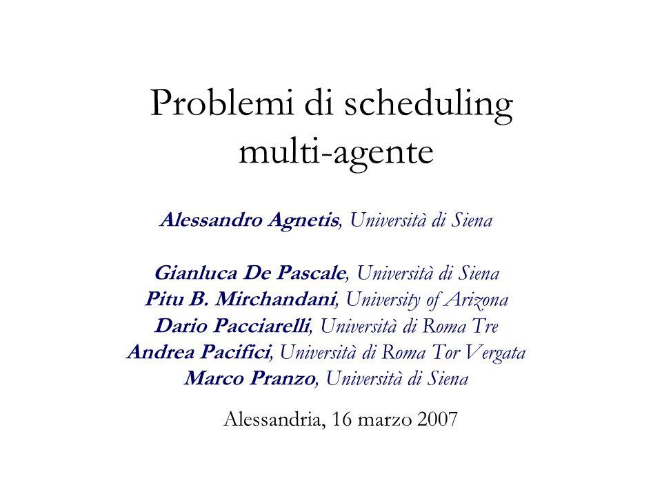 Problemi di scheduling multi-agente Alessandro Agnetis, Università di Siena Gianluca De Pascale, Università di Siena Pitu B. Mirchandani, University o