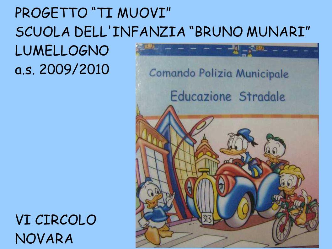 PROGETTO TI MUOVI SCUOLA DELL'INFANZIA BRUNO MUNARI LUMELLOGNO a.s. 2009/2010 VI CIRCOLO NOVARA