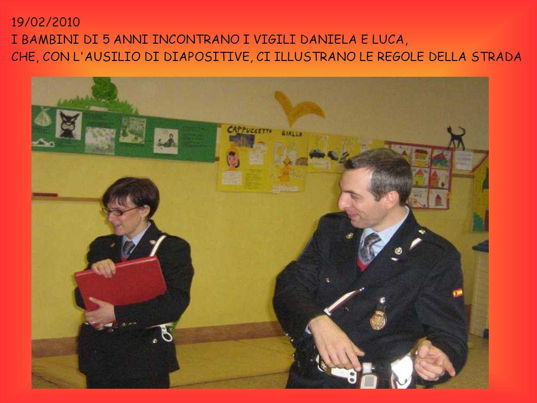 19/02/2010 I BAMBINI DI 5 ANNI INCONTRANO I VIGILI DANIELA E LUCA, CHE, CON L'AUSILIO DI DIAPOSITIVE, CI ILLUSTRANO LE REGOLE DELLA STRADA