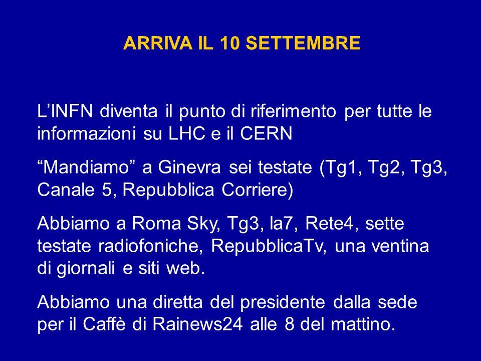 ARRIVA IL 10 SETTEMBRE LINFN diventa il punto di riferimento per tutte le informazioni su LHC e il CERN Mandiamo a Ginevra sei testate (Tg1, Tg2, Tg3,