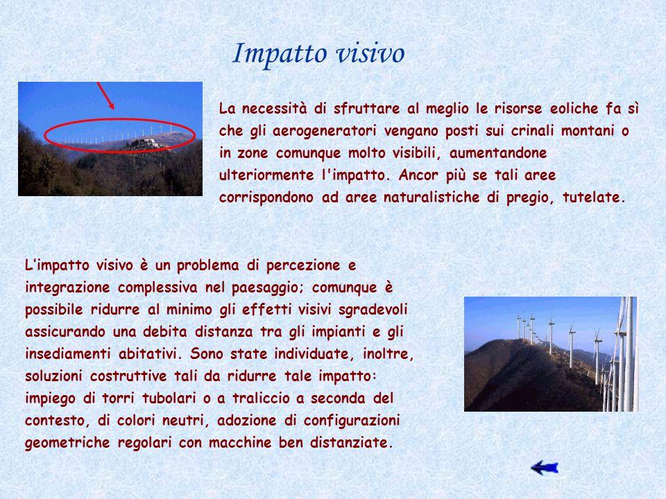 La necessità di sfruttare al meglio le risorse eoliche fa sì che gli aerogeneratori vengano posti sui crinali montani o in zone comunque molto visibil