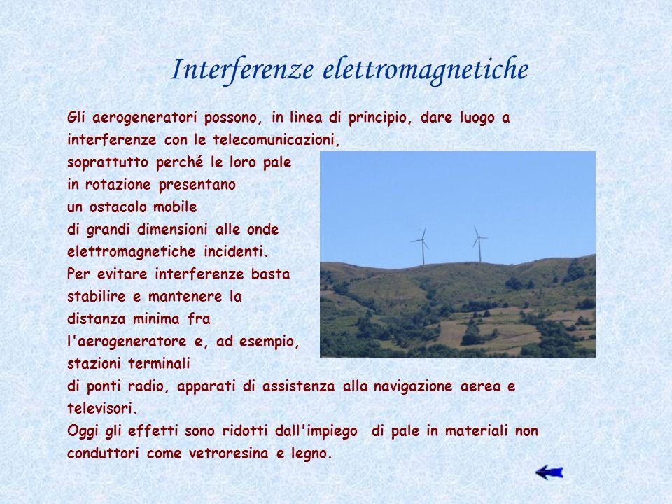 Interferenze elettromagnetiche Gli aerogeneratori possono, in linea di principio, dare luogo a interferenze con le telecomunicazioni, soprattutto perc