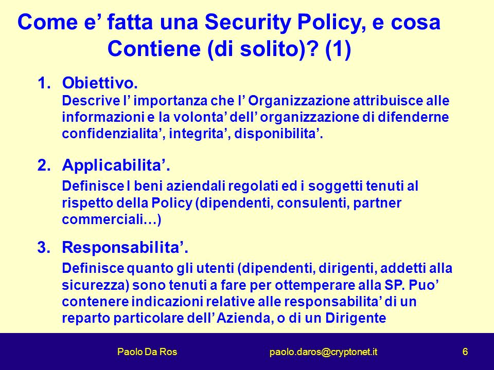 Paolo Da Ros paolo.daros@cryptonet.it 6 Come e fatta una Security Policy, e cosa Contiene (di solito).