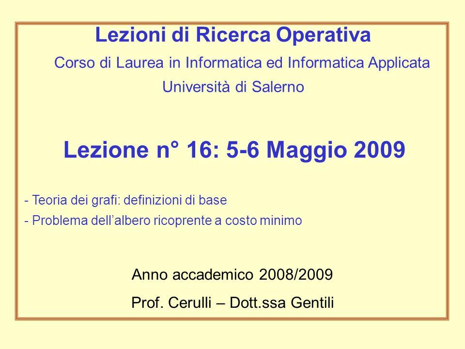 Lezione n° 16: 5-6 Maggio 2009 - Teoria dei grafi: definizioni di base - Problema dellalbero ricoprente a costo minimo Anno accademico 2008/2009 Prof.