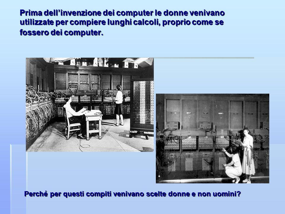 Prima dellinvenzione dei computer le donne venivano utilizzate per compiere lunghi calcoli, proprio come se fossero dei computer. Perché per questi co