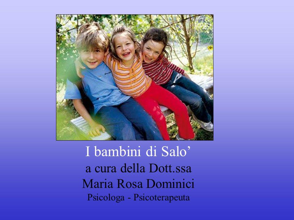 I bambini di Salo a cura della Dott.ssa Maria Rosa Dominici Psicologa - Psicoterapeuta