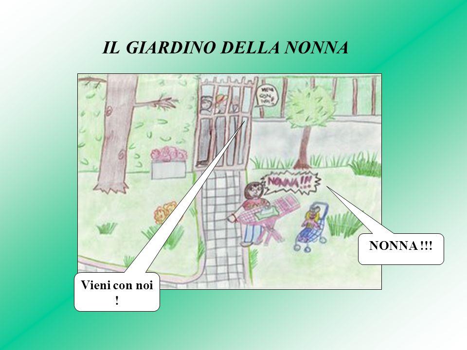 IL GIARDINO DELLA NONNA Vieni con noi ! NONNA !!!