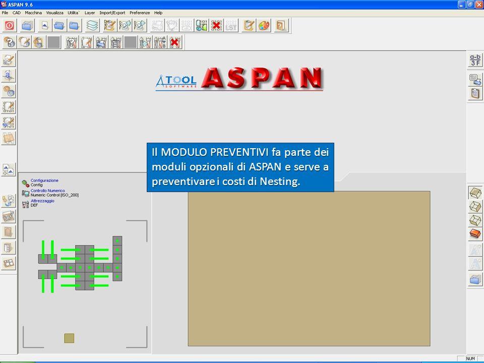 Il MODULO PREVENTIVI fa parte dei moduli opzionali di ASPAN e serve a preventivare i costi di Nesting.