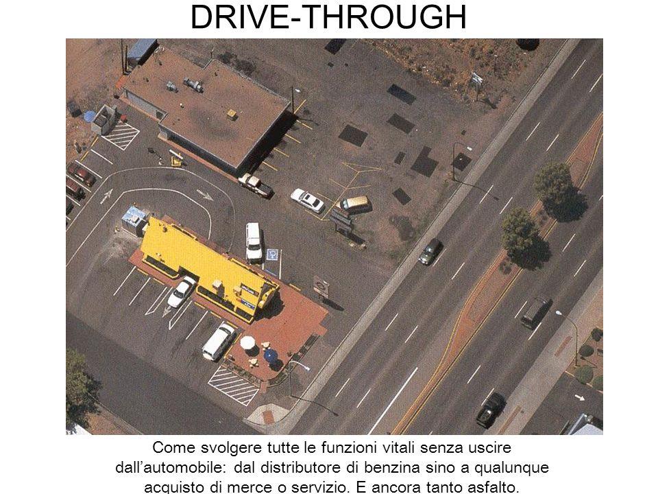 DRIVE-THROUGH Come svolgere tutte le funzioni vitali senza uscire dallautomobile: dal distributore di benzina sino a qualunque acquisto di merce o ser