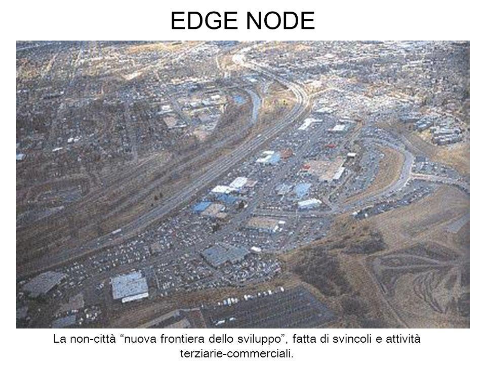 EDGE NODE La non-città nuova frontiera dello sviluppo, fatta di svincoli e attività terziarie-commerciali.