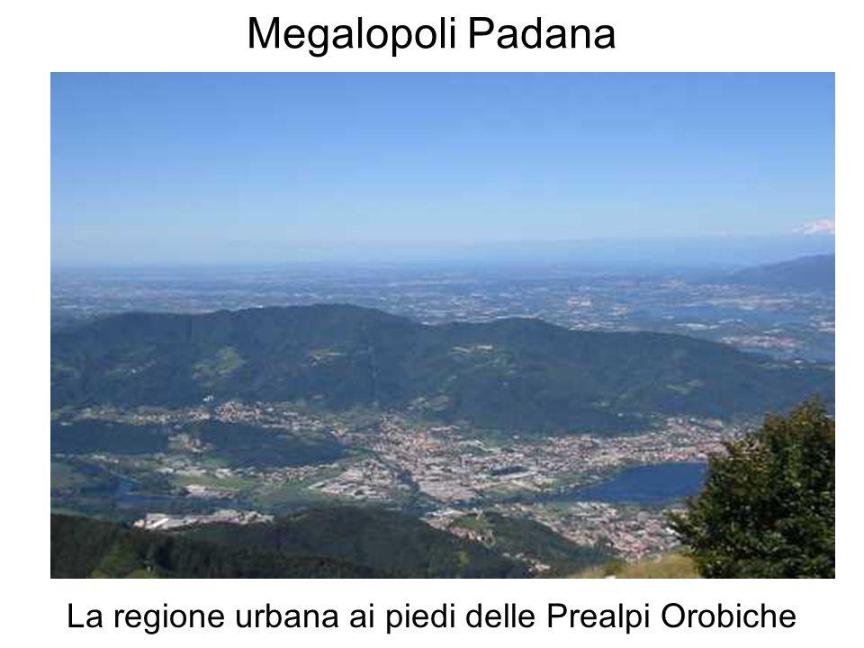 Megalopoli Padana La regione urbana ai piedi delle Prealpi Orobiche